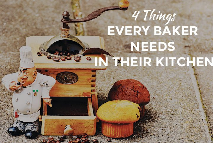 4 Things Every Avid Baker Needs in Their Kitchen