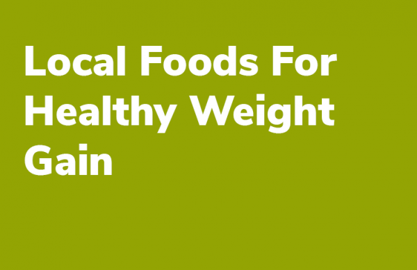 Local Foods For Healthy Weight Gain