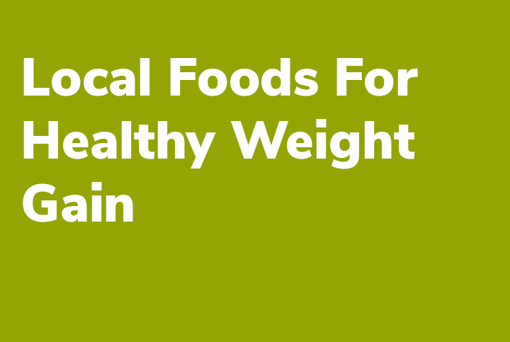 Weight Gain: Local Foods for Adding Healthy Weight