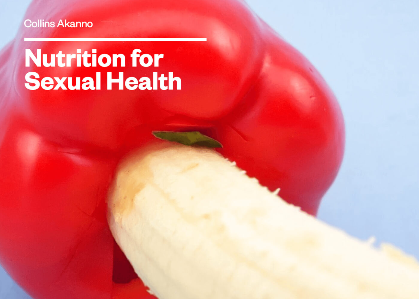 Nutrition for Sexual Health by Collins Akanno